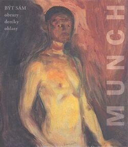 Edvard Munch. Být sám. Obrazy-Deníky-Ohlasy - Otto M. Urban