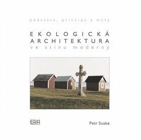 Ekologická architektura ve stínu moderny - Petr Suske