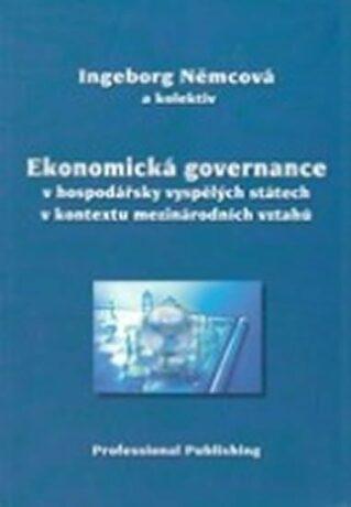 Ekonomická governance v hospodářsky vyspělých státech v kontextu mezinárodních vztahů - Němcová Ingeborg