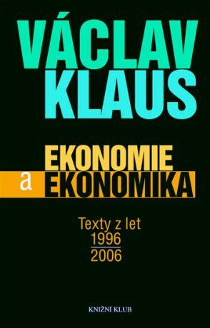 Ekonomie a ekonomika - Texty z let 1996 - 2006 - Václav Klaus