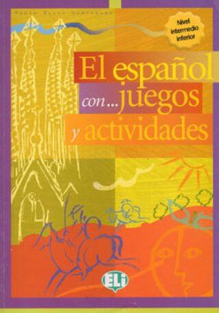 El espaňol con... juegos y actividades - Nivel intermedio inferior (ELI) - Rocio Dominguez Pablo