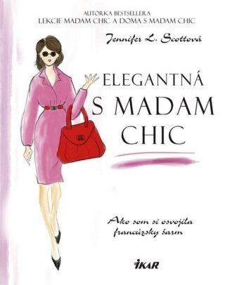Elegantná s madam Chic - Ako som si osvojila francúzsky šarm (slovensky) - Jennifer L. Scottová