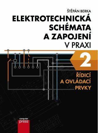 Elektrotechnická schémata a zapojení v praxi 2 - Štěpán Berka - e-kniha
