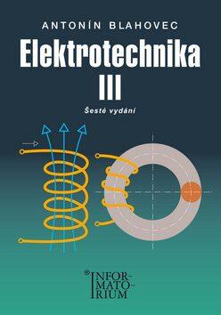 Elektrotechnika III - 6. vydání - Antonín Blahovec