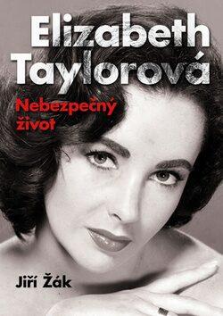 Elizabeth Taylorová Nebezpečný život - Jiří Žák