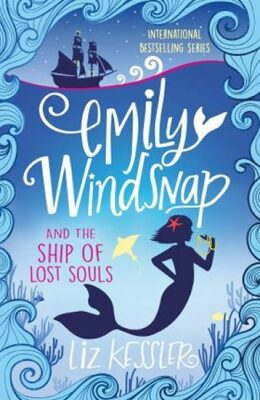 Emily Windsnap and the Ship of Lost Souls (Book 6) - Liz Kessler