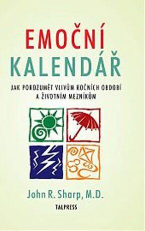 Emoční kalendář - Jak porozumět vlivům ročních období a životním mezníkům - John R. Sharp