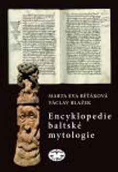 Encyklopedie baltské mytologie - Eva Běťáková,Václav Blažek,