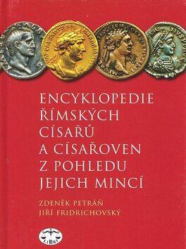 Encyklopedie římských císařů a císařoven z pohledu jejich mincí - Jiří Fridrichovský,Zdeněk Petráň,