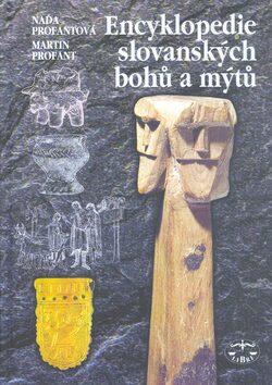 Encyklopedie slovanských bohů a mýtů - Martin Profant, Naďa Profantová