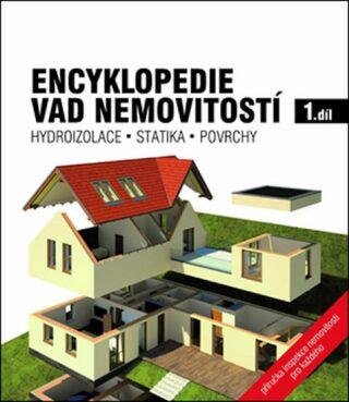 Encyklopedie vad nemovitostí 1. - Hydroizolace, statika, povrchy - kolektiv autorů