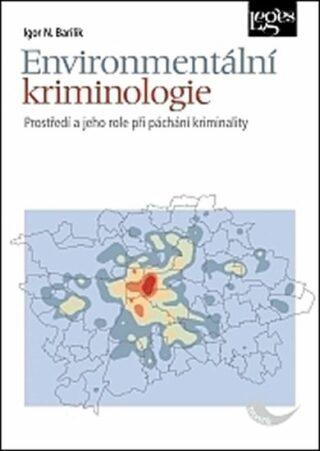 Environmentální kriminologie - Prostředí a jeho role při páchání kriminality - Igor N. Barilik