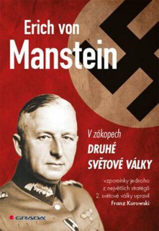 Erich von Manstein v zákopech druhé světové války - vlastní vzpomínky - Franz Kurowski, Erich von Manstein