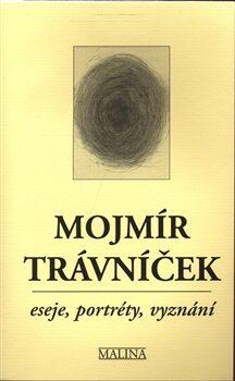 Eseje, portréty, vyznání - Mojmír Trávníček, Kateřina Davidová