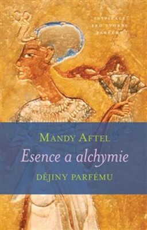 Esence a alchymie - Aftel Mandy