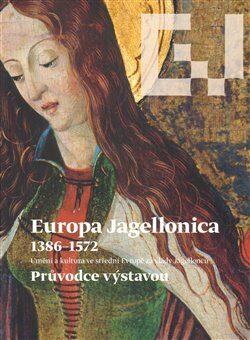 Europa Jagellonica 1386 - 1572 - Jiří Fajt
