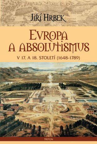 Evropa a absolutismus v 17. a 18. století - Jiří Hrbek