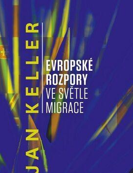Evropské rozpory ve světle migrace - Jan Keller