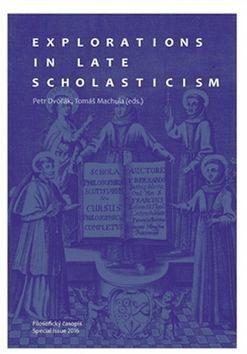 Explorations in Late Scholasticism - Petr Dvořák, Tomáš Machula