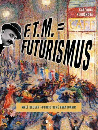 F. T. M. = Futurismus - Kateřina Hloušková