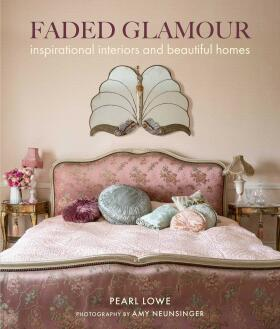 Faded Glamour: Inspirational interiors and beautiful homes - Pearl Löwe