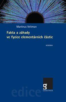 Fakta a záhady ve fyzice elementárních částic - Martinus Veltman