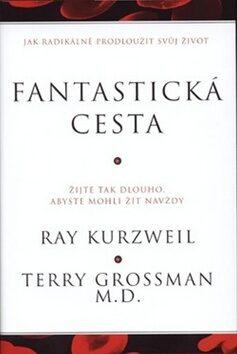 Fantastická cesta - Terry Grossman, Ray Kurzweil