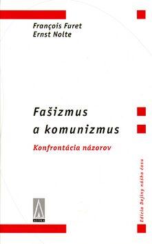 Fašizmus a komunizmus - Francois Furet, Ernst Nolte