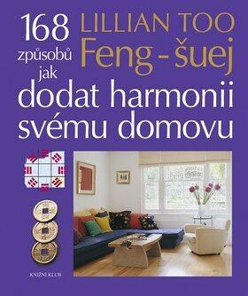 Feng-šuej 168 způsobů jak dodat harmonii svému domovu - Lillian Too