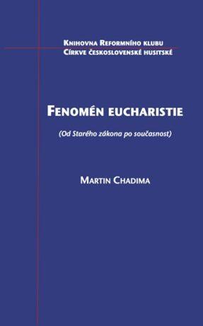 Fenomén eucharistie (Od Starého zákona po současnost) - Martin Chadima