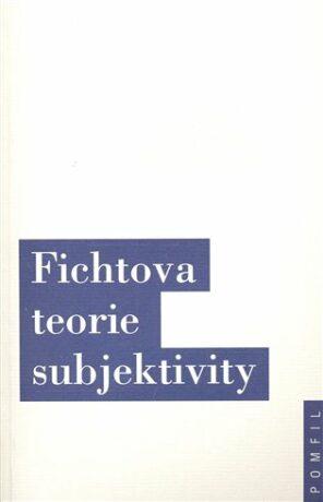 Fichtova teorie subjektivity - Jiří Chotaš, Jindřich Karásek