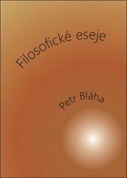 Filosofické eseje - Petr Bláha