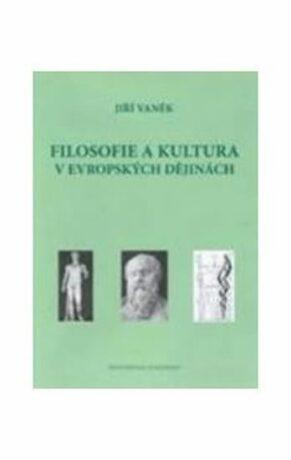 Filosofie a kultura v evropských dějinách - Jiří Vaněk