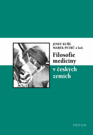 Filosofie medicíny v českých zemích - Marek Petrů, Josef Kuře
