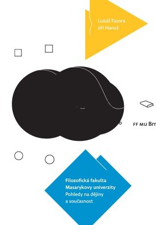 Filozofická fakulta Masarykovy univerzity. Pohledy na dějiny a současnost - Lukáš Fasora, Jiří Hanuš