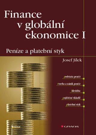 Finance v globální ekonomice I - Peníze a platební styk - Josef Jílek