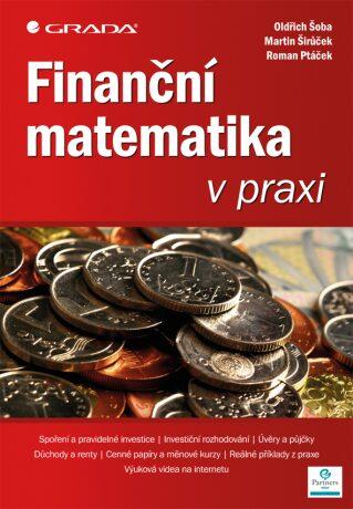 Finanční matematika v praxi - Šoba  Oldřich