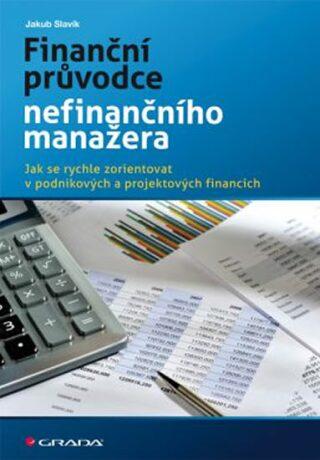 Finanční průvodce nefinančního manažera - Jak se rychle zorientovat v podnikových a projektových financích - Jakub Slavík