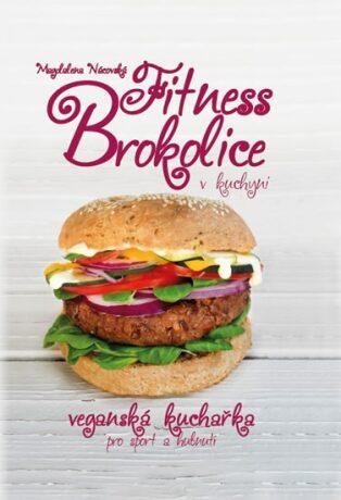 Fitness brokolice v kuchyni - Veganská kuchařka pro sport a hubnutí - Nácovská Magdalena