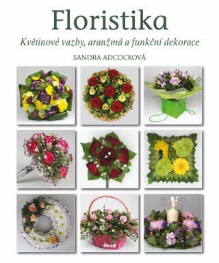Floristika - Květinové vazby, aranžmá a funkční dekorace - Adcocková Sandra