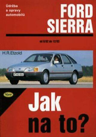Ford Sierra 6/82 - 2/93 - Jak na to? - 1. - Etzold Hans-Rudiger Dr.