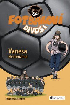 Fotbaloví divoši Vanesa Neohrožená - Joachim Masannek