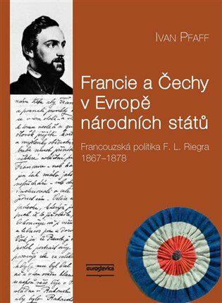 Francie a Čechy v Evropě národních států - Ivan Pfaff,