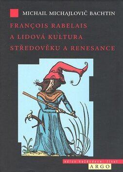 Francois Rabelais a lidová kultura středověku a renesance - Michail Michailovič Bachtin