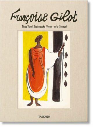 Francoise Gilot: Three Travel Sketchbooks: Venice, India, Senegal - Hans Werner Holzwarth, Thérèse Crémieux