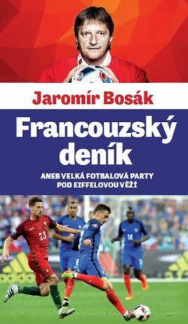 Francouzský deník aneb velká fotbalová párty pod Eiffelovou věží - Jaromír Bosák