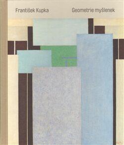 František Kupka. Geometrie myšlenek -
