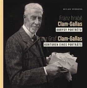 Franz hrabě Clam-Gallas: obrysy portrétu - Milan Svoboda