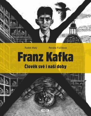 Franz Kafka - Člověk své a naší doby - Renáta Fučíková, Radek Malý