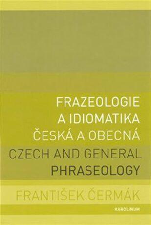 Frazeologie a idiomatika - česká a obecná - František Čermák